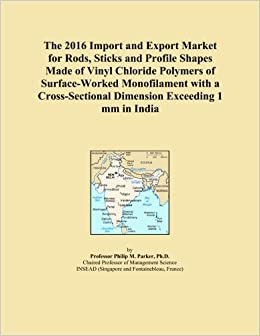 Book The 2016 Import and Export Market for Rods, Sticks and Profile Shapes Made of Vinyl Chloride Polymers of Surface-Worked Monofilament with a Cross-Sectional Dimension Exceeding 1 mm in India