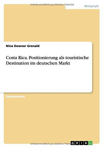Costa Rica. Positionierung als touristische Destination im deutschen Markt  [Downer Grenald, Nina] (Tapa Blanda)
