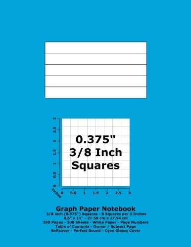"Graph Paper Notebook: 0.375 Inch (3/8"") Squares - 8.5"" x 11"" - 21.59 cm x 27.94 cm - 200 Pages - 100 Sheets - White Paper - Page Numbers - Table of Contents - Cyan Glossy Cover ebook"
