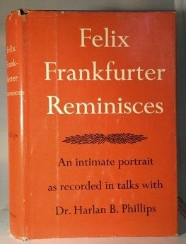 Felix Frankfurter reminisces: recorded In talks with Dr. Harlan B. Phillips
