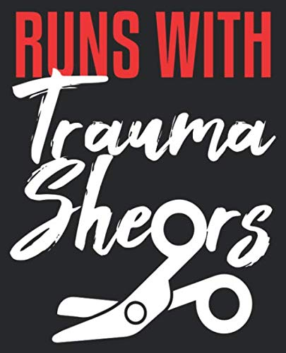 Runs With Trauma Shears: Funny EMT Paramedic ER Doctor Nurse Composition Notebook 100 College Ruled Pages Journal Diary