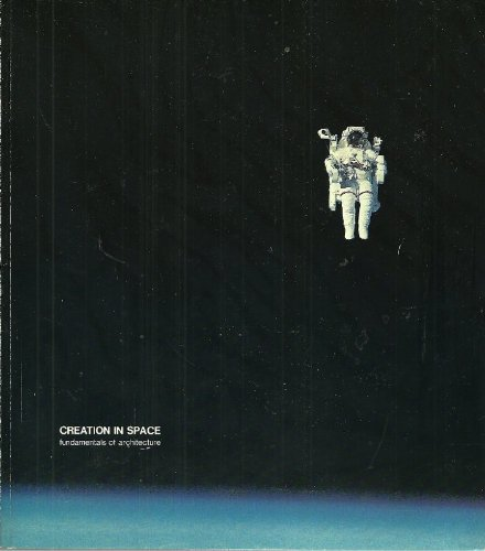 Creation in Space, a Course in the Fundamentals of Architecture (Volume 1:  Architectonics)