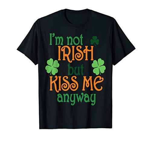 (I'm Not Irish But Kiss Me Anyway TShirt St Patricks Day Tee)