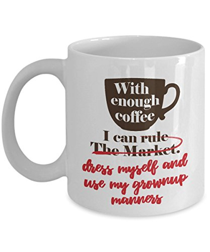 With Enough Coffee I Can Rule The Market Coffee   Tea Gift Mug For Marketer  Marketing Manager  Broker  Financial Analyst   Advisor  Businessman And Usa Seller