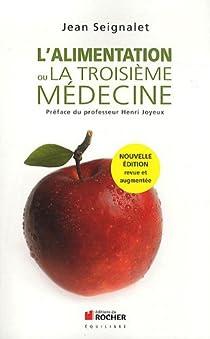 L'alimentation ou la troisième médecine par Seignalet