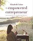 The Empowered Entrepreneur 2018: Mastering the art of a thriving business