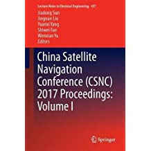 China Satellite Navigation Conference (CSNC) 2017 Proceedings: Volume I