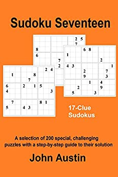 Sudoku Seventeen: A selection of 200 special, challenging puzzles with a step-by-step guide to their solution (English Edition) de [Austin, John]