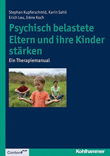 Download Psychisch belastete Eltern und ihre Kinder stärken: Ein Therapiemanual (German Edition) Pdf