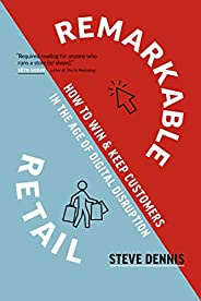 Remarkable Retail: How to Win & Keep Customers in the Age of Digital Disrup