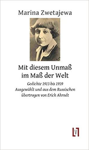 Mit Diesem Unmaß Im Maß Der Welt Gedichte 1913 1939