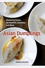 Asian Dumplings: Mastering Gyoza, Spring Rolls, Samosas, and More [A Cookbook] Kindle Edition