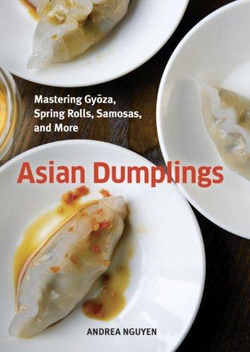 Asian Dumplings: Mastering Gyoza, Spring Rolls, Samosas, and More cover
