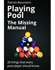 Playing Pool - The Missing Manual: 20 things that every pool player should know