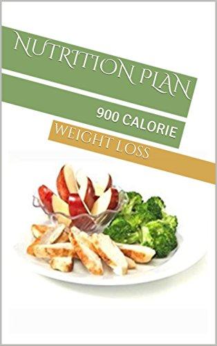NUTRITION PLAN: 900 CALORIE (WEIGHT LOSS) (900 Calorie Diet Plan For A Week)