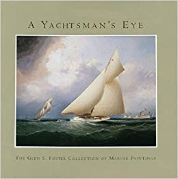 A Yachtsman S Eye The Glen S Foster Collection Of Marine Paintings Granby Alan Simons Ben 9780393060638 Books