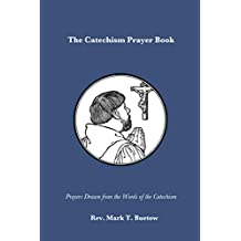 The Catechism Prayer Book: Prayers Drawn from the Words of the Catechism