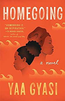 Homegoing: A novel by [Gyasi, Yaa]