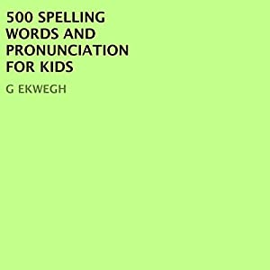 500 Spelling Words and Pronunciation for Kids Audiobook