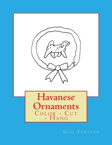 Havanese Ornaments: Color - Cut - Hang