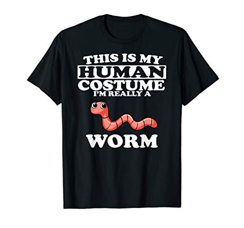 This Is My Human Costume I'm Really A Worm T-Shirt