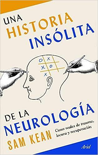 Una historia insólita de la neurología: Casos reales de ...