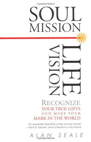 Soul Mission, Life Vision: Recognize Your True Gifts and Make Your Mark in the World