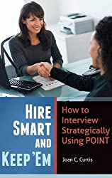 Hire Smart and Keep 'Em: How to Interview Strategically Using POINT