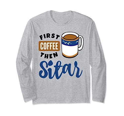 First Coffee Then Sitar Music Lover Coffee Mug Long Sleeve T-Shirt