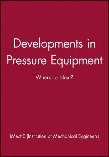Developments in Pressure Equipment: Where to Next? (Imeche Conference Transactions) by Wiley