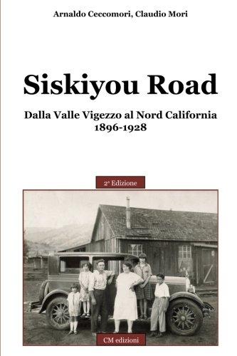 Siskiyou Road: Dalla Valle Vigezzo al Nord California 1896-1928 (Memorie) (Volume 6) (Italian Edition)