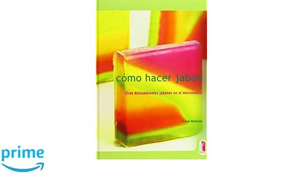 CÓMO HACER JABÓN (Color) (Libro Práctico): Amazon.es: C. Kaila Westerman: Libros