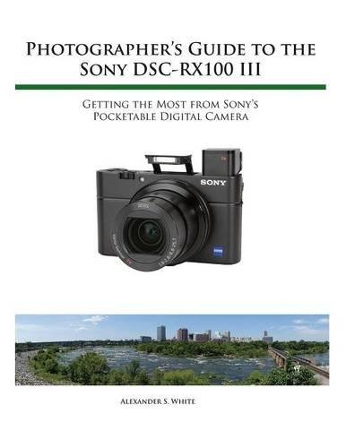 Photographers guide to the sony rx100 iii amazon alexander photographers guide to the sony rx100 iii amazon alexander s white 9781937986513 books fandeluxe Choice Image