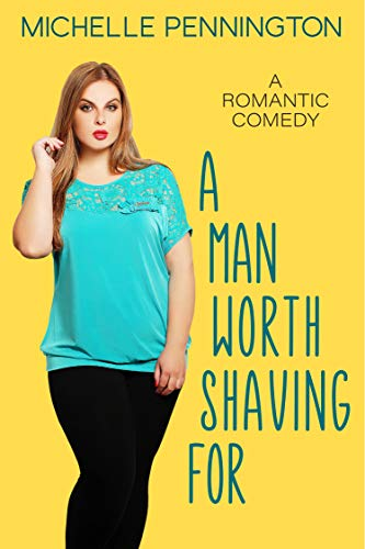 A Man Worth Shaving For: A Sweet Romantic Comedy by [Pennington, Michelle]