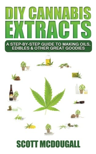 DIY-Cannabis-Extracts-A-Step-By-Step-Guide-To-Making-Oils-Edibles-Other-Great-Goodies