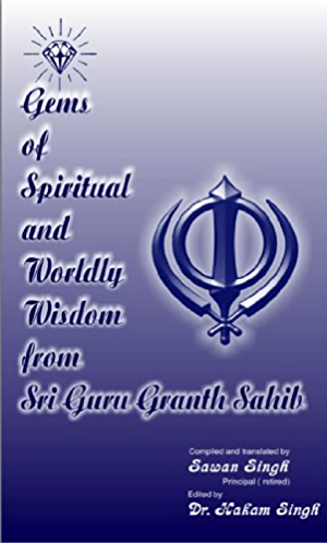 Gems of Spiritual and Worldly Wisdom from Sri Guru Granth Sahib