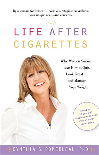 Life After Cigarettes: Why Women Smoke and How to Quit, Look Great, and Manage Your Weight