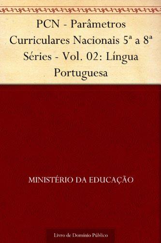 PCN - Parâmetros Curriculares Nacionais 5ª a 8ª Séries - Vol. 02: Língua Portuguesa