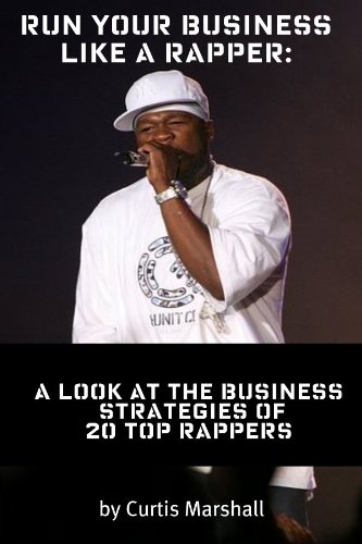 Run Your Business Like a Rapper: A Look at the Business Strategies of 20 Top Rappers