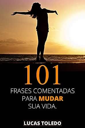 101 Frases Comentadas Para Mudar Sua Vida Frases Célebres