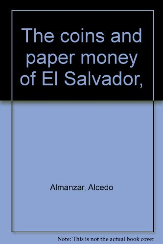 Coins Paper Money - The coins and paper money of El Salvador,
