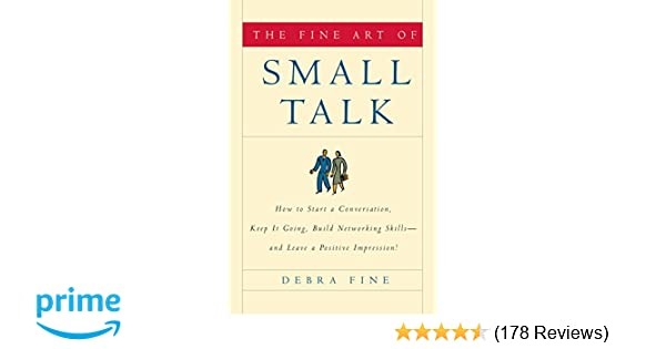 The Fine Art of Small Talk: How To Start a Conversation, Keep It