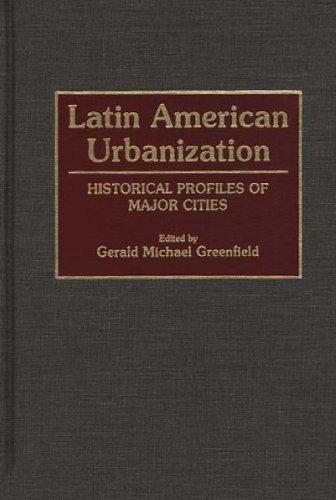 Latin American Urbanization: Historical Profiles of Major Cities (155)
