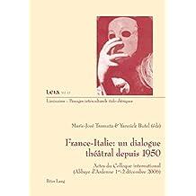 France-Italie : un dialogue théâtral depuis 1950: Actes du Colloque international- (Abbaye d'Ardenne les 1 er -2 décembre 2006)