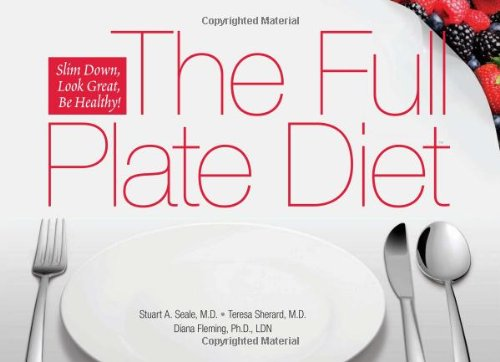 The Full Plate Diet: Slim Down, Look Great, Be Healthy!