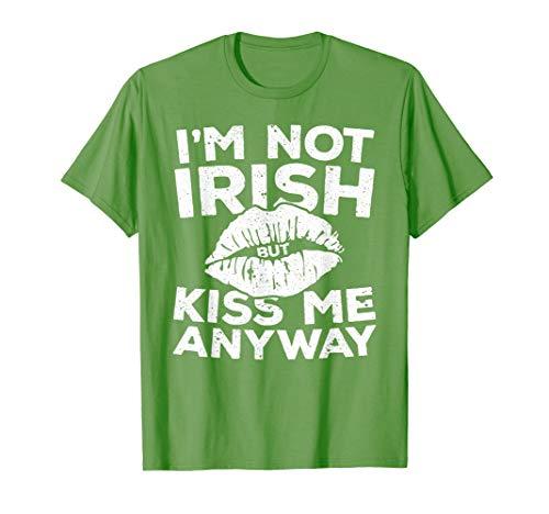 I'm Not Irish But Kiss Me Anyway T-Shirt St Patrick Day Gift
