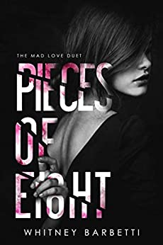 Pieces of Eight (Mad Love Duet Book 2) by [Barbetti, Whitney]