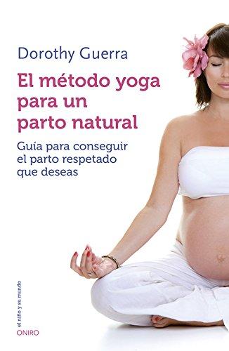 El método yoga para un parto natural: Guía para conseguir el ...