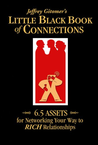 Jeffrey Gitomer's Little Black Book of Connections: 6.5 ASSETS for networking your way to RICH relationships (Jeffrey Gitomer's Little Book Series)
