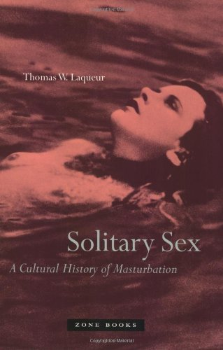 Solitary Sex : A Cultural History of Masturbation by Laqueur, Thomas W, Laqueur, Thomas W. (September 1, 2004) Paperback New Ed